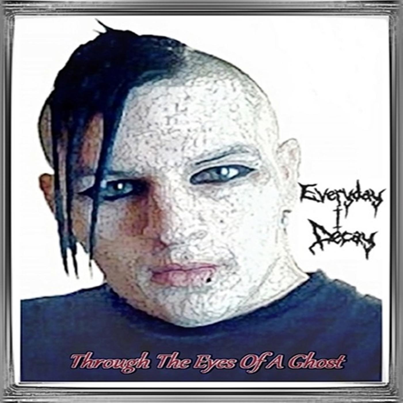 Listen Free to Everyday I Decay - Through the Eyes of a Ghost Radio | iHeartRadio