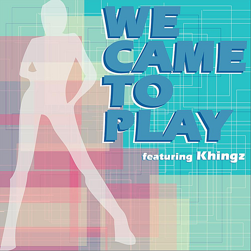 """We Came To Play"" (feat. Khingz)"