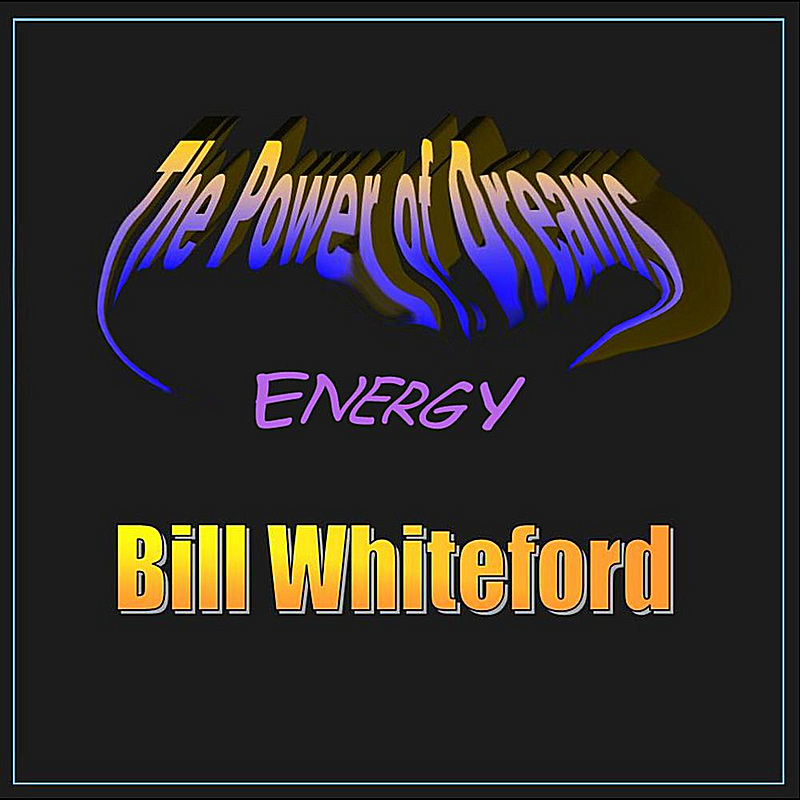 Bill Whiteford the Power of Dreams - Energy