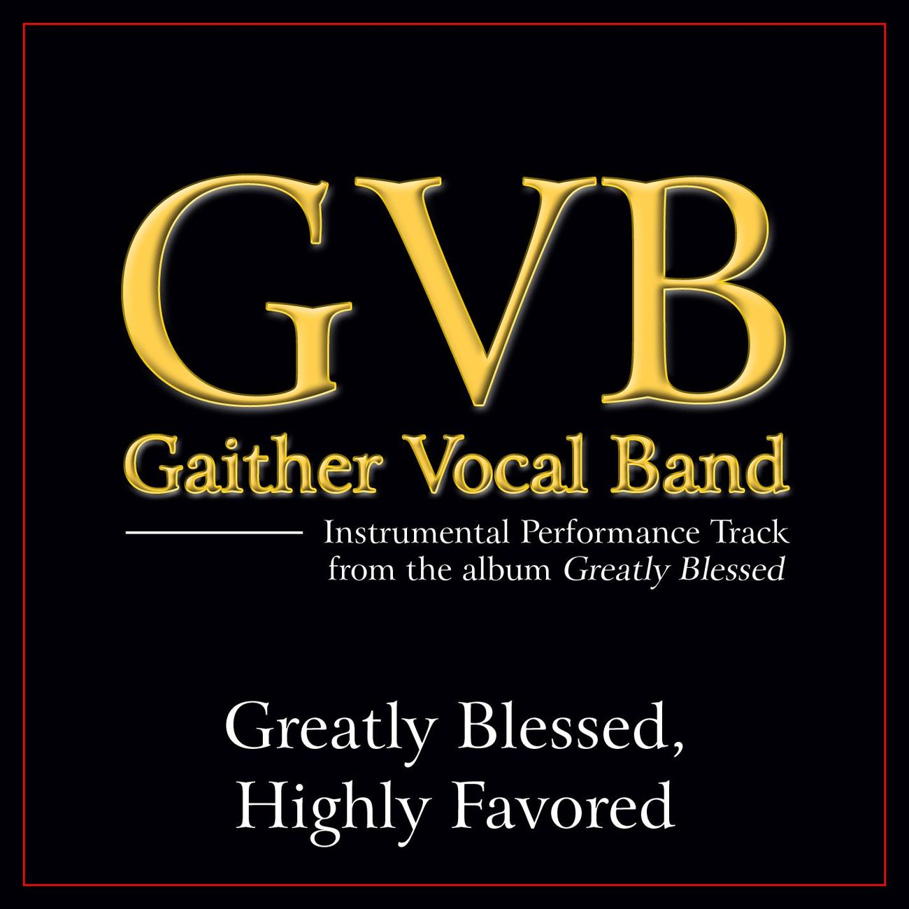 Greatly Blessed, Highly Favored (High Key Performance Track Without Backgrounds Vocals)